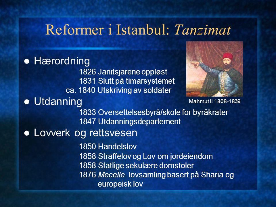 Reformer i Istanbul: Tanzimat Hærordning 1826 Janitsjarene oppløst 1831 Slutt på timarsystemet ca. 1840 Utskriving av soldater Utdanning 1833 Oversett
