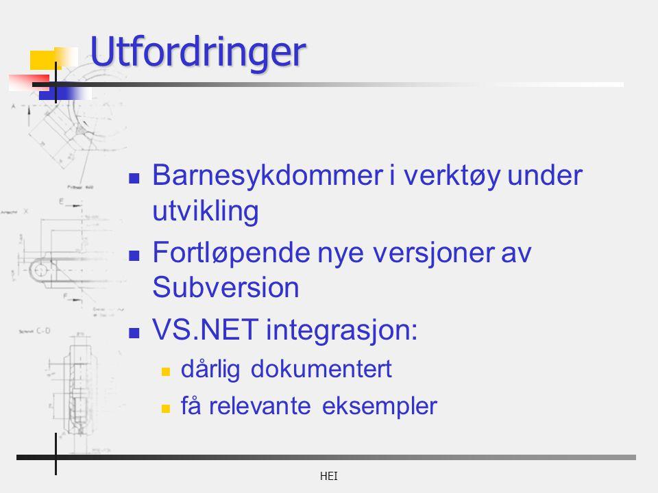 HEI Utfordringer Barnesykdommer i verktøy under utvikling Fortløpende nye versjoner av Subversion VS.NET integrasjon: dårlig dokumentert få relevante eksempler