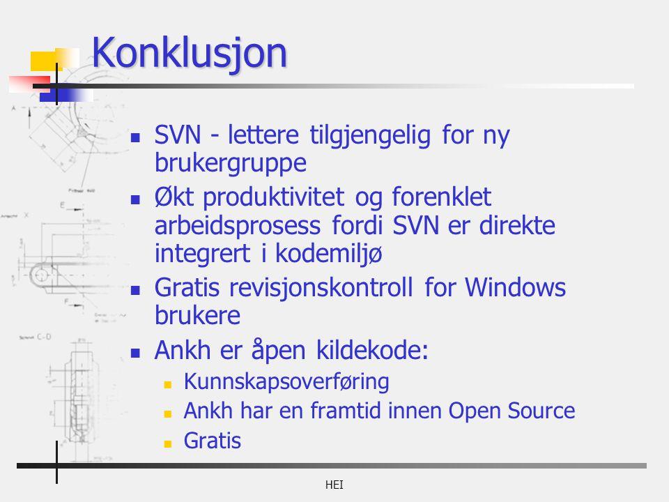 HEI Konklusjon SVN - lettere tilgjengelig for ny brukergruppe Økt produktivitet og forenklet arbeidsprosess fordi SVN er direkte integrert i kodemiljø Gratis revisjonskontroll for Windows brukere Ankh er åpen kildekode: Kunnskapsoverføring Ankh har en framtid innen Open Source Gratis