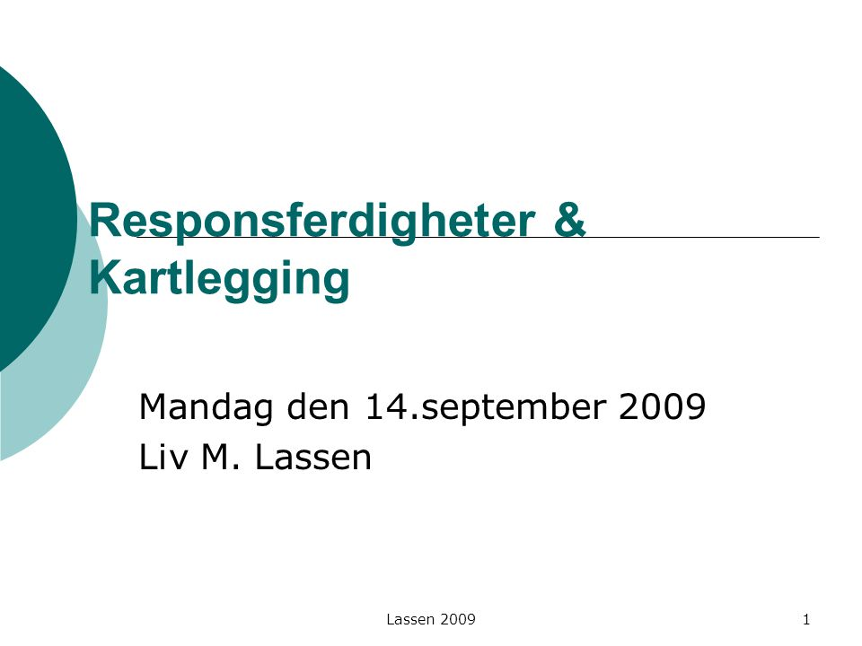 Lassen 2009 Responsferdigheter & Kartlegging Mandag den 14.september 2009 Liv M. Lassen 1