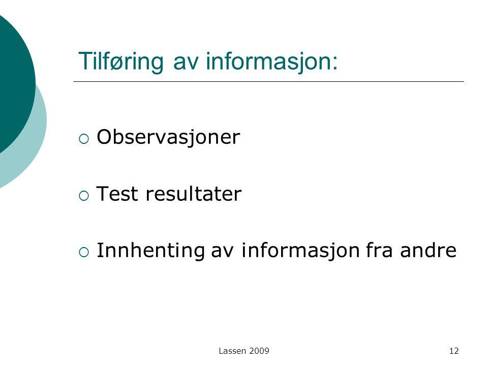 Lassen 2009 Tilføring av informasjon:  Observasjoner  Test resultater  Innhenting av informasjon fra andre 12