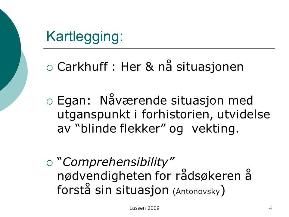 """Kartlegging:  Carkhuff : Her & nå situasjonen  Egan: Nåværende situasjon med utganspunkt i forhistorien, utvidelse av """"blinde flekker"""" og vekting. """