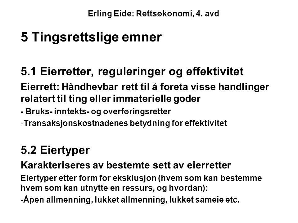Erling Eide: Rettsøkonomi, 4. avd 5 Tingsrettslige emner 5.1 Eierretter, reguleringer og effektivitet Eierrett: Håndhevbar rett til å foreta visse han