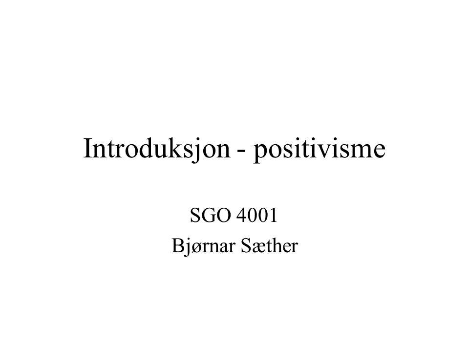 Introduksjon - positivisme SGO 4001 Bjørnar Sæther