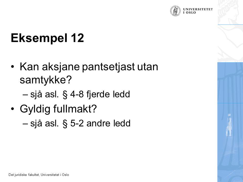 Det juridiske fakultet, Universitetet i Oslo Eksempel 12 Kan aksjane pantsetjast utan samtykke.