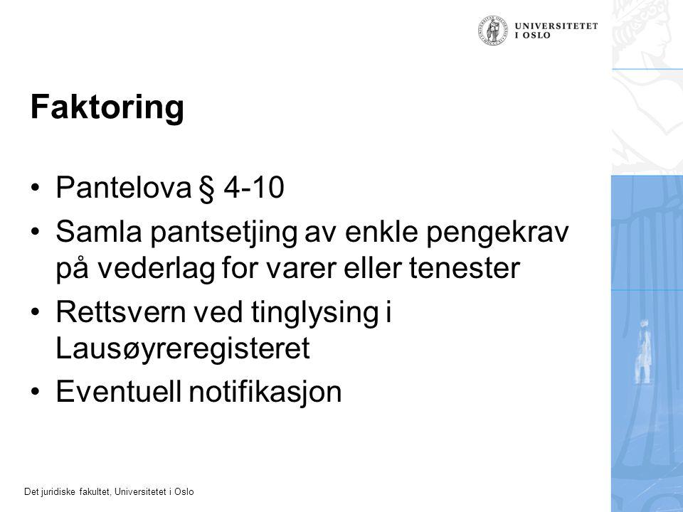 Det juridiske fakultet, Universitetet i Oslo Faktoring Pantelova § 4-10 Samla pantsetjing av enkle pengekrav på vederlag for varer eller tenester Rettsvern ved tinglysing i Lausøyreregisteret Eventuell notifikasjon