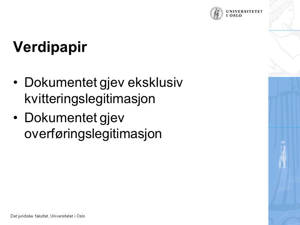 Det juridiske fakultet, Universitetet i Oslo Verdipapir Dokumentet gjev eksklusiv kvitteringslegitimasjon Dokumentet gjev overføringslegitimasjon