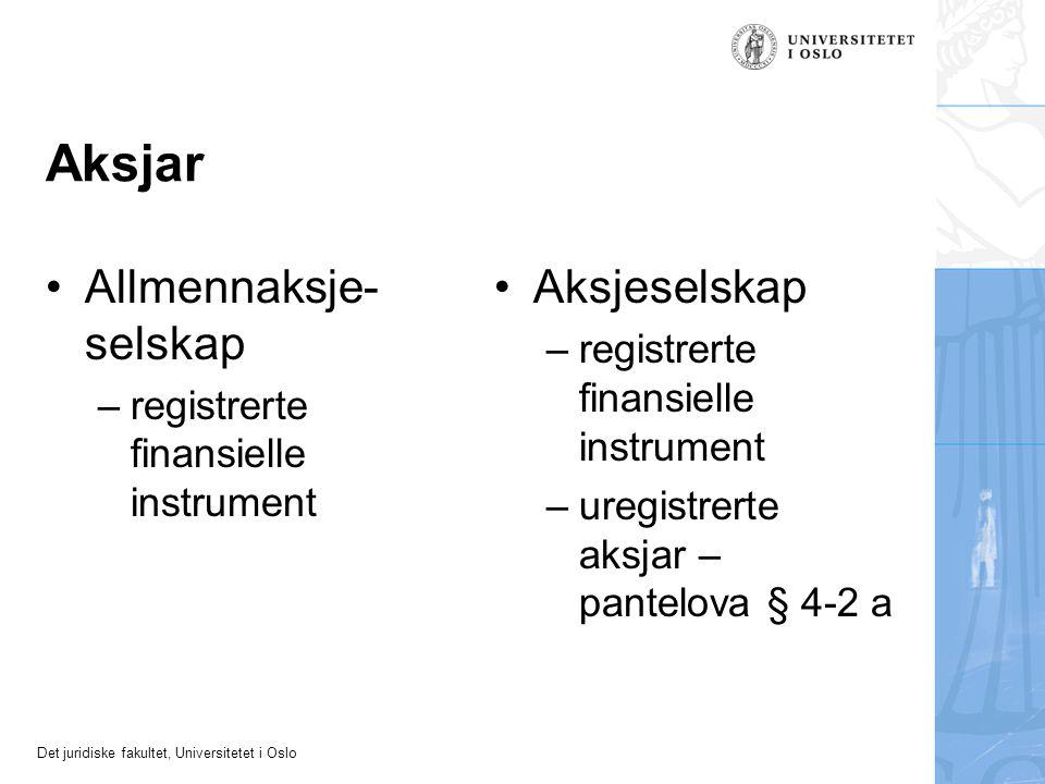 Det juridiske fakultet, Universitetet i Oslo Aksjar Allmennaksje- selskap –registrerte finansielle instrument Aksjeselskap –registrerte finansielle instrument –uregistrerte aksjar – pantelova § 4-2 a
