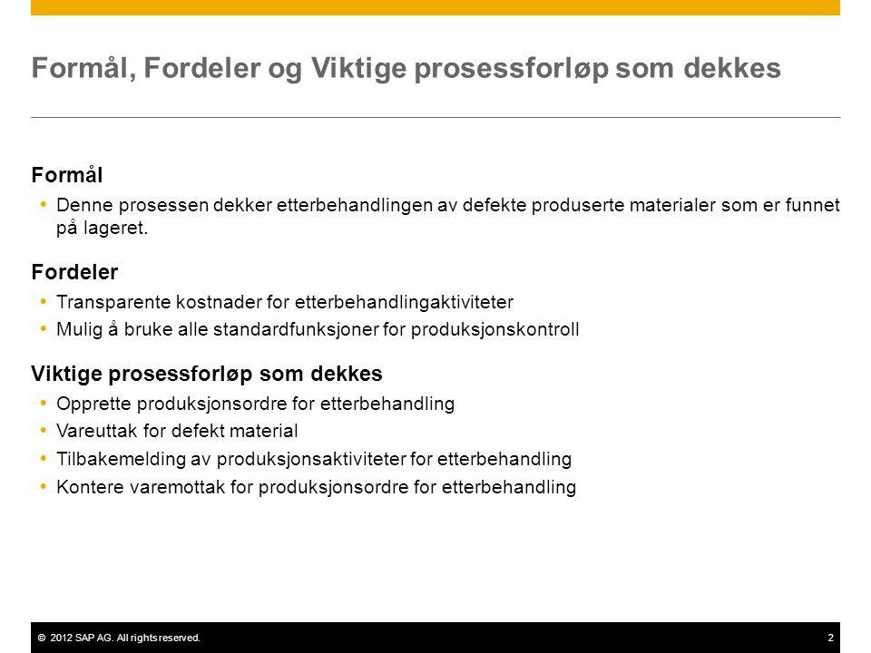 ©2012 SAP AG. All rights reserved.2 Formål, Fordeler og Viktige prosessforløp som dekkes Formål  Denne prosessen dekker etterbehandlingen av defekte