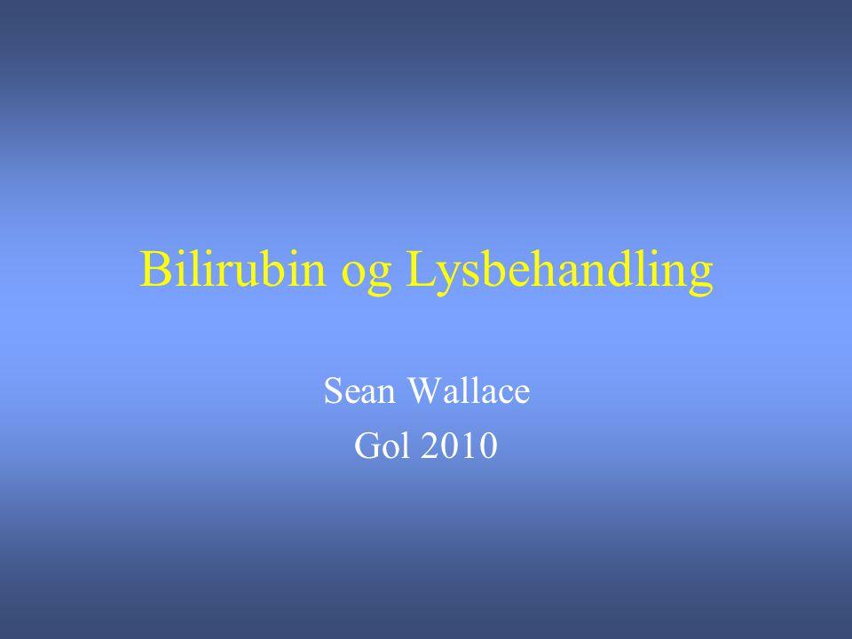 Bilirubin og Lysbehandling Sean Wallace Gol 2010