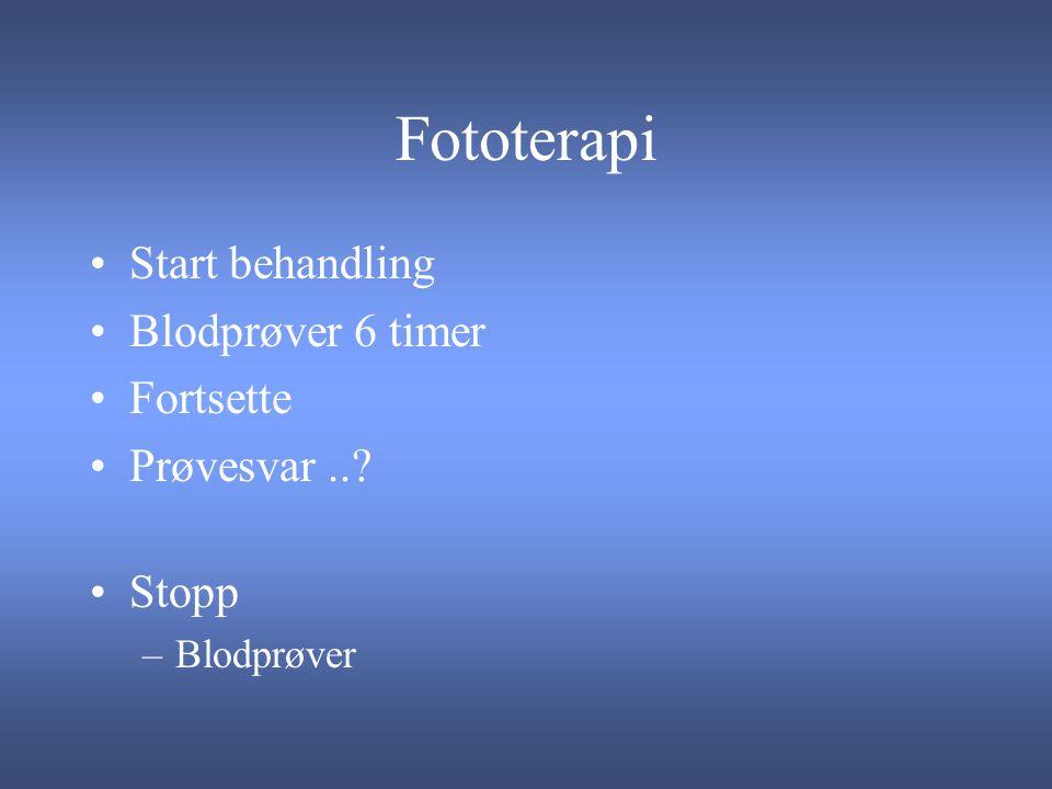 Fototerapi Start behandling Blodprøver 6 timer Fortsette Prøvesvar..? Stopp –Blodprøver