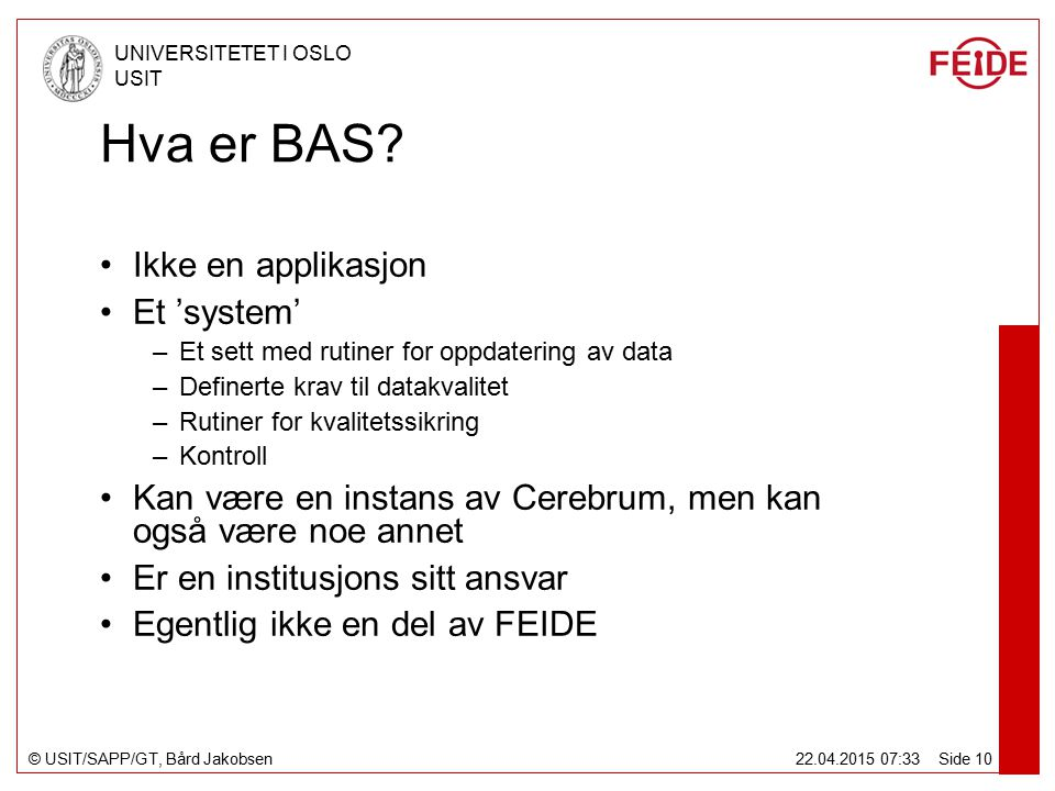 © USIT/SAPP/GT, Bård Jakobsen UNIVERSITETET I OSLO USIT 22.04.2015 07:34 Side 10 Hva er BAS.