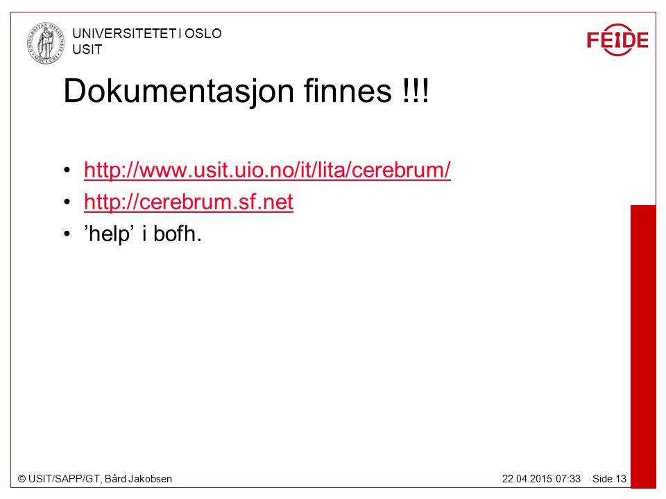 © USIT/SAPP/GT, Bård Jakobsen UNIVERSITETET I OSLO USIT 22.04.2015 07:34 Side 13 Dokumentasjon finnes !!.