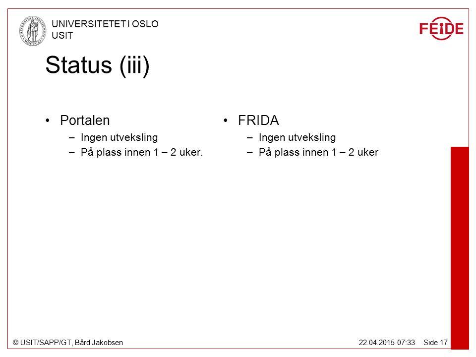 © USIT/SAPP/GT, Bård Jakobsen UNIVERSITETET I OSLO USIT 22.04.2015 07:34 Side 17 Status (iii) Portalen –Ingen utveksling –På plass innen 1 – 2 uker.