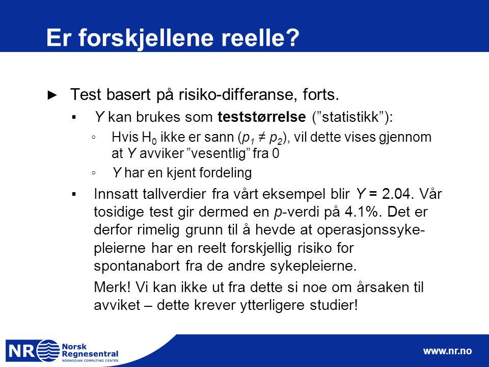 """www.nr.no Er forskjellene reelle? ► Test basert på risiko-differanse, forts. ▪Y kan brukes som teststørrelse (""""statistikk""""): ◦Hvis H 0 ikke er sann (p"""