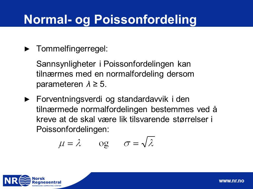 www.nr.no Normal- og Poissonfordeling ► Tommelfingerregel: Sannsynligheter i Poissonfordelingen kan tilnærmes med en normalfordeling dersom parametere