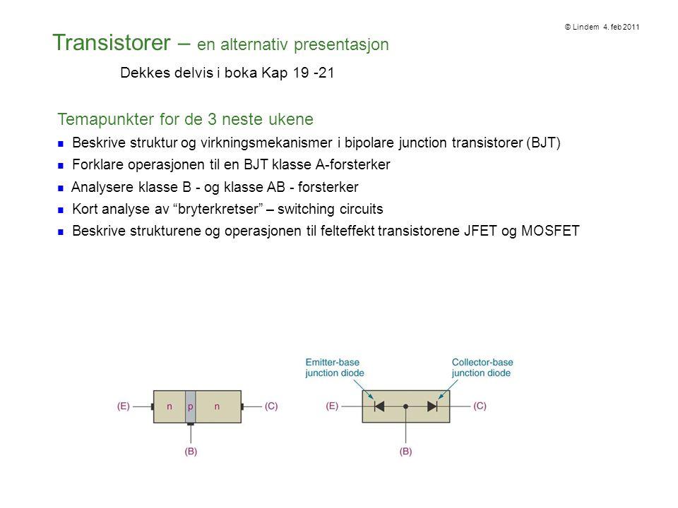 Transistorer – en alternativ presentasjon Dekkes delvis i boka Kap 19 -21 Temapunkter for de 3 neste ukene Beskrive struktur og virkningsmekanismer i