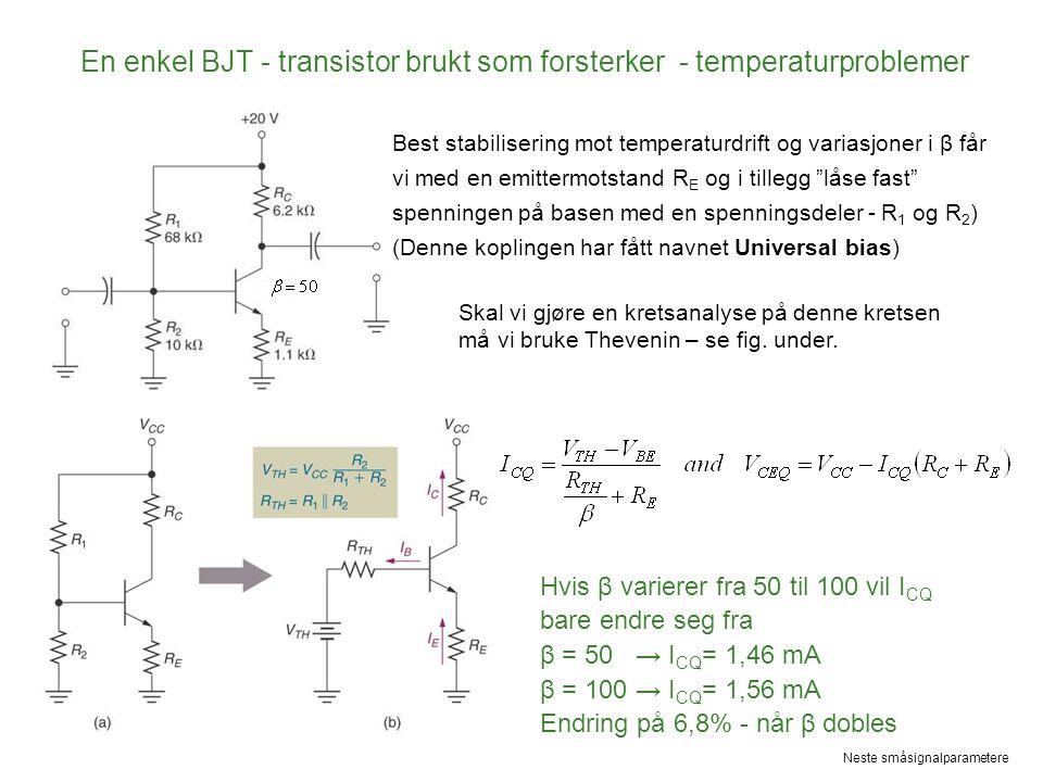 En enkel BJT - transistor brukt som forsterker - temperaturproblemer Skal vi gjøre en kretsanalyse på denne kretsen må vi bruke Thevenin – se fig. und