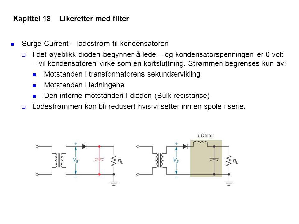 Surge Current – ladestrøm til kondensatoren  I det øyeblikk dioden begynner å lede – og kondensatorspenningen er 0 volt – vil kondensatoren virke som