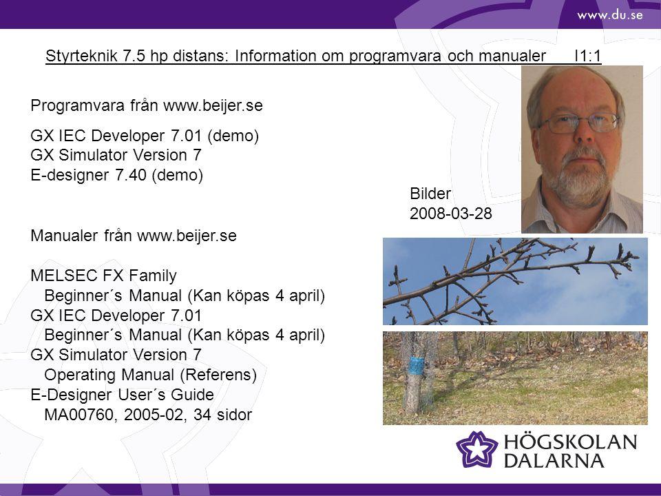 Styrteknik 7.5 hp distans: Information om programvara och manualerI1:1 Bilder 2008-03-28 Programvara från www.beijer.se GX IEC Developer 7.01 (demo) GX Simulator Version 7 E-designer 7.40 (demo) Manualer från www.beijer.se MELSEC FX Family Beginner´s Manual (Kan köpas 4 april) GX IEC Developer 7.01 Beginner´s Manual (Kan köpas 4 april) GX Simulator Version 7 Operating Manual (Referens) E-Designer User´s Guide MA00760, 2005-02, 34 sidor