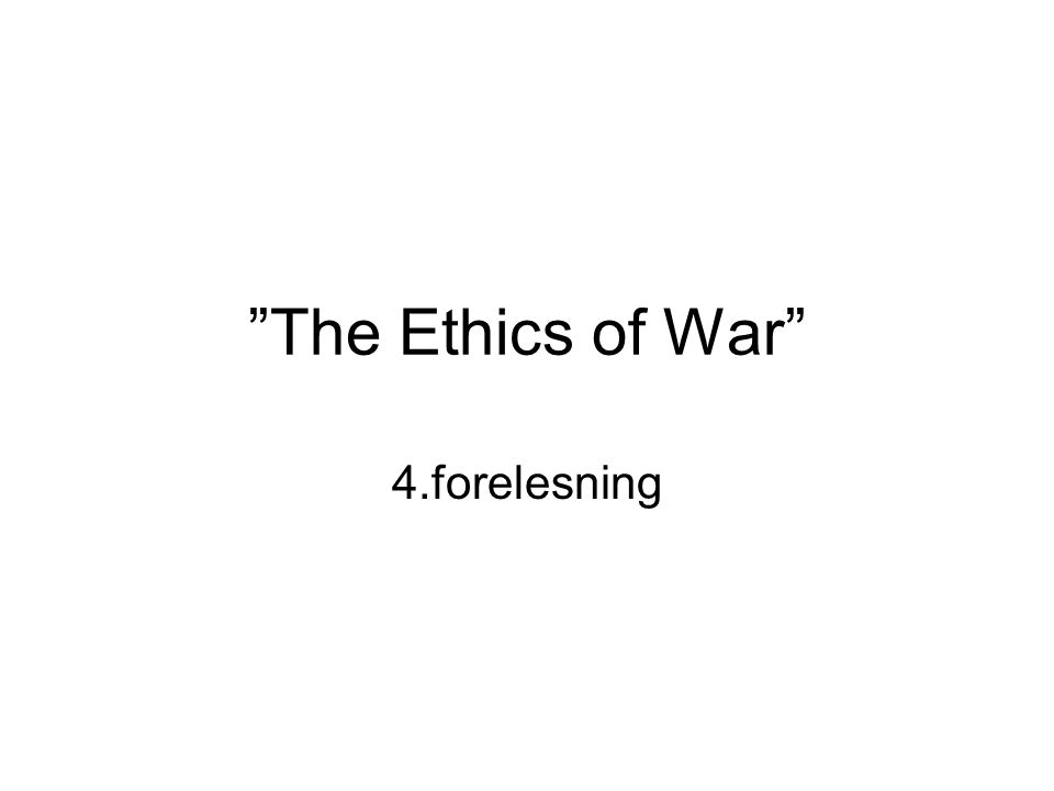 """The Ethics of War"" 4.forelesning"