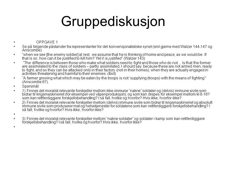 """Gruppediskusjon OPPGAVE 1 Se på følgende påstander fra representanter for det konvensjonalistiske synet (sml gjerne med Walzer 144-147 og Anscombe) """"w"""