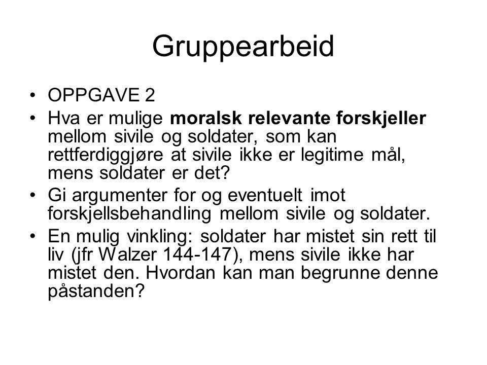 Gruppearbeid OPPGAVE 2 Hva er mulige moralsk relevante forskjeller mellom sivile og soldater, som kan rettferdiggjøre at sivile ikke er legitime mål, mens soldater er det.