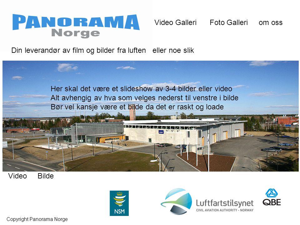 Video Galleri Foto Galleri om oss Copyright Panorama Norge Din leverandør av film og bilder fra luften eller noe slik Her skal det være et slideshow av 3-4 bilder eller video Alt avhengig av hva som velges nederst til venstre i bilde Bør vel kansje være et bilde da det er raskt og loade Video Bilde