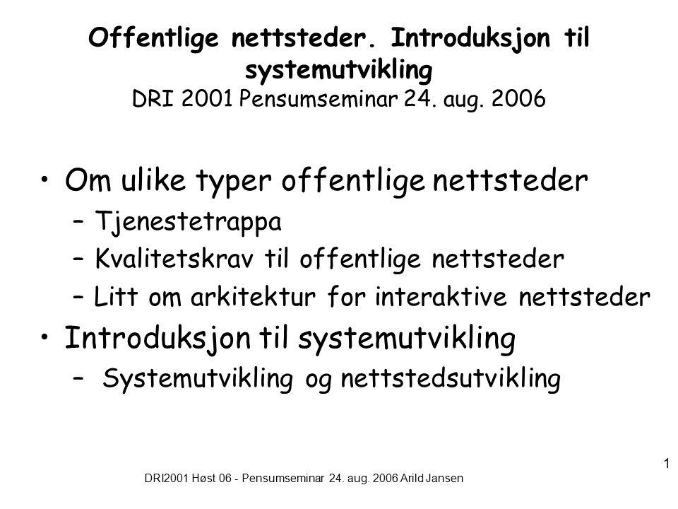 DRI2001 Høst 06 - Pensumseminar 24. aug. 2006 Arild Jansen 1 Offentlige nettsteder.