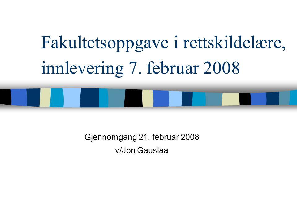 Fakultetsoppgave i rettskildelære, innlevering 7. februar 2008 Gjennomgang 21. februar 2008 v/Jon Gauslaa