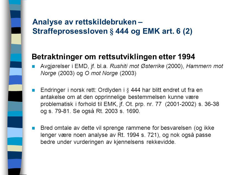 Analyse av rettskildebruken – Straffeprosessloven § 444 og EMK art. 6 (2) Betraktninger om rettsutviklingen etter 1994 Avgjørelser i EMD, jf. bl.a. Ru