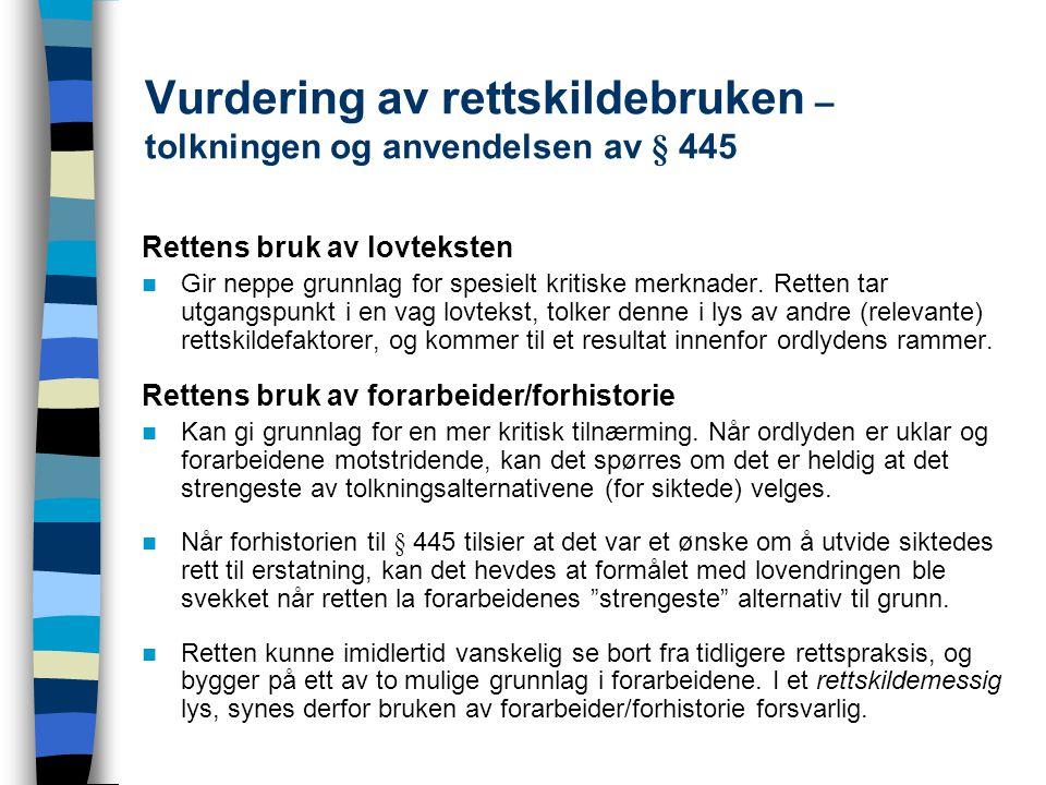 Vurdering av rettskildebruken – tolkningen og anvendelsen av § 445 Rettens bruk av lovteksten Gir neppe grunnlag for spesielt kritiske merknader.