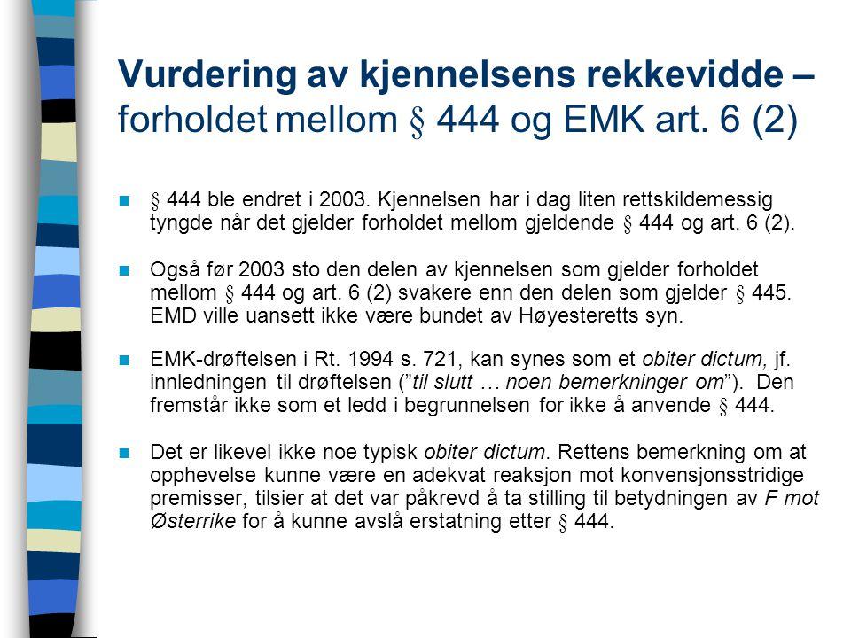 Vurdering av kjennelsens rekkevidde – forholdet mellom § 444 og EMK art. 6 (2) § 444 ble endret i 2003. Kjennelsen har i dag liten rettskildemessig ty