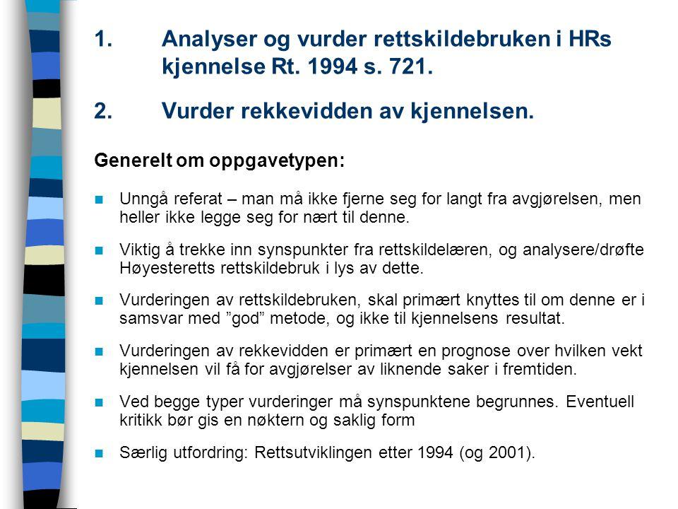 1. Analyser og vurder rettskildebruken i HRs kjennelse Rt. 1994 s. 721. 2. Vurder rekkevidden av kjennelsen. Generelt om oppgavetypen: Unngå referat –