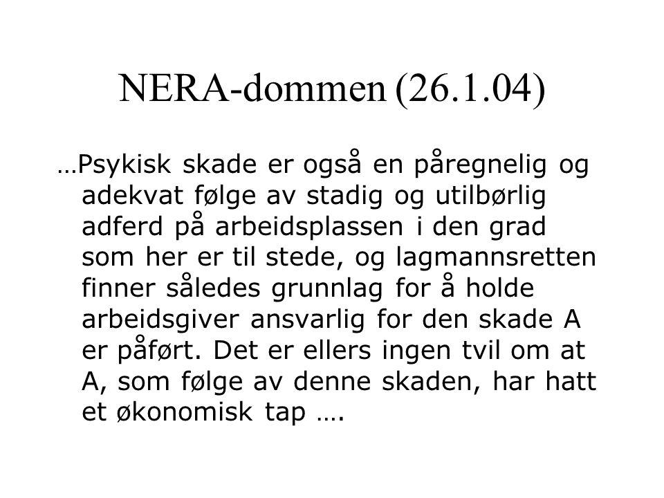 NERA-dommen (26.1.04) …Psykisk skade er også en påregnelig og adekvat følge av stadig og utilbørlig adferd på arbeidsplassen i den grad som her er til