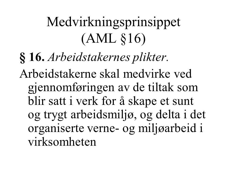 Medvirkningsprinsippet (AML §16) § 16. Arbeidstakernes plikter. Arbeidstakerne skal medvirke ved gjennomføringen av de tiltak som blir satt i verk for