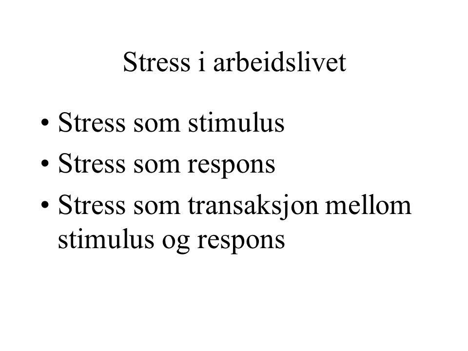 Stress i arbeidslivet Stress som stimulus Stress som respons Stress som transaksjon mellom stimulus og respons