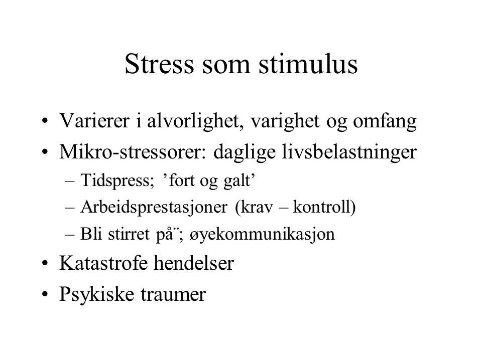 Stress som stimulus Varierer i alvorlighet, varighet og omfang Mikro-stressorer: daglige livsbelastninger –Tidspress; 'fort og galt' –Arbeidsprestasjo