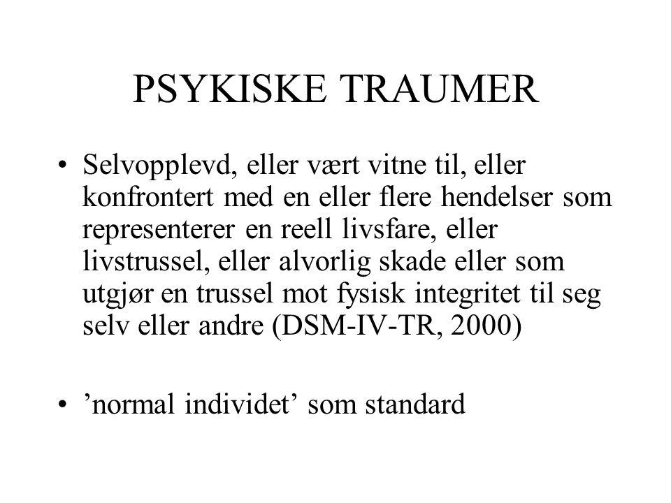 PSYKISKE TRAUMER Selvopplevd, eller vært vitne til, eller konfrontert med en eller flere hendelser som representerer en reell livsfare, eller livstrus