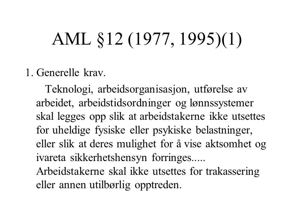 AML §12 (1977, 1995)(1) 1. Generelle krav. Teknologi, arbeidsorganisasjon, utførelse av arbeidet, arbeidstidsordninger og lønnssystemer skal legges op