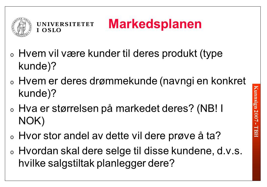 Kunnsign 2007 - TBH Markedsplanen o Hvem vil være kunder til deres produkt (type kunde)? o Hvem er deres drømmekunde (navngi en konkret kunde)? o Hva