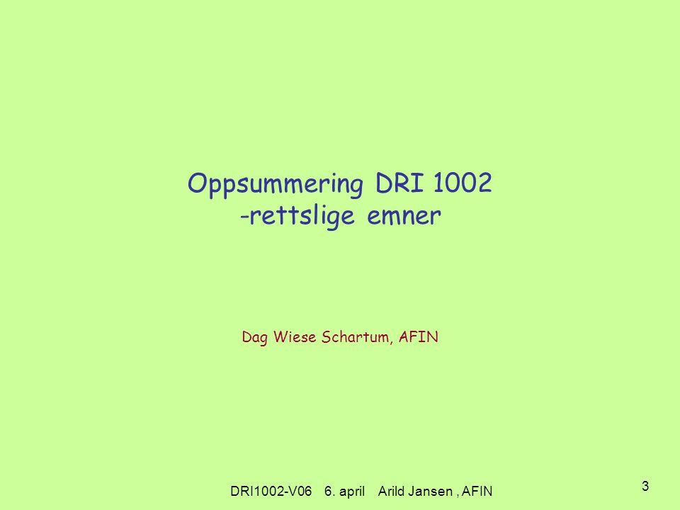 DRI1002-V06 6. april Arild Jansen, AFIN 2 Sammenhengen mellom temaene i kurset.