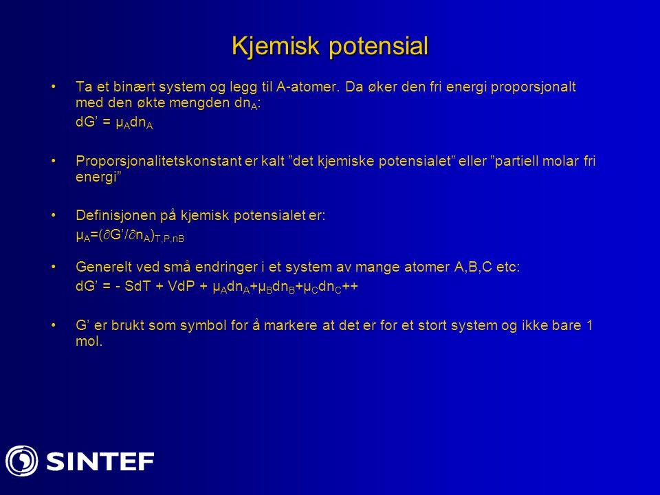 Kjemisk potensial Ta et binært system og legg til A-atomer. Da øker den fri energi proporsjonalt med den økte mengden dn A : dG' = µ A dn A Proporsjon