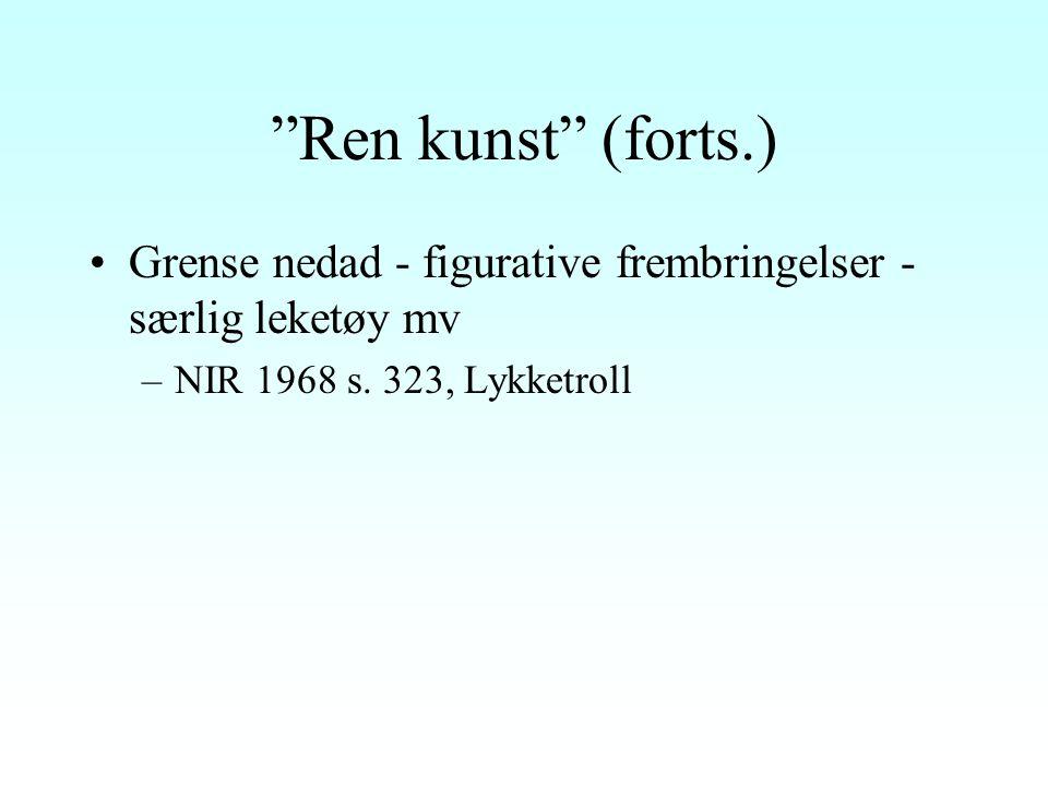 Ren kunst (forts.) Grense nedad - figurative frembringelser - særlig leketøy mv –NIR 1968 s.