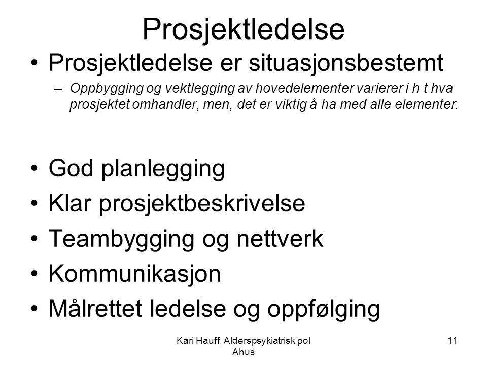 Kari Hauff, Alderspsykiatrisk pol Ahus 11 Prosjektledelse Prosjektledelse er situasjonsbestemt –Oppbygging og vektlegging av hovedelementer varierer i