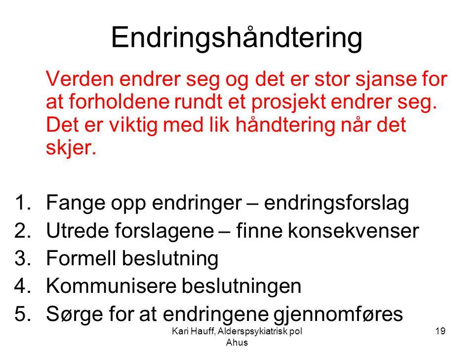 Kari Hauff, Alderspsykiatrisk pol Ahus 19 Endringshåndtering Verden endrer seg og det er stor sjanse for at forholdene rundt et prosjekt endrer seg. D