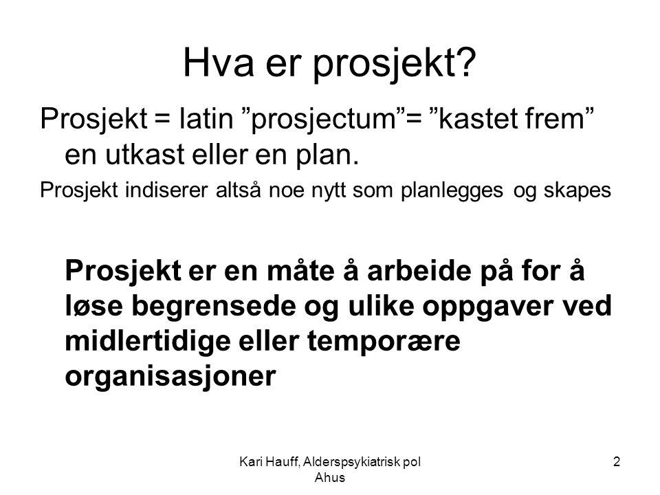 """Kari Hauff, Alderspsykiatrisk pol Ahus 2 Hva er prosjekt? Prosjekt = latin """"prosjectum""""= """"kastet frem"""" en utkast eller en plan. Prosjekt indiserer alt"""