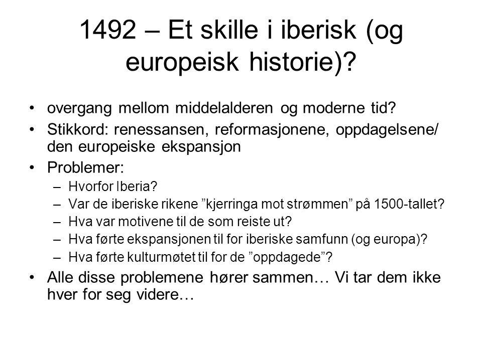 1492 – Et skille i iberisk (og europeisk historie)? overgang mellom middelalderen og moderne tid? Stikkord: renessansen, reformasjonene, oppdagelsene/
