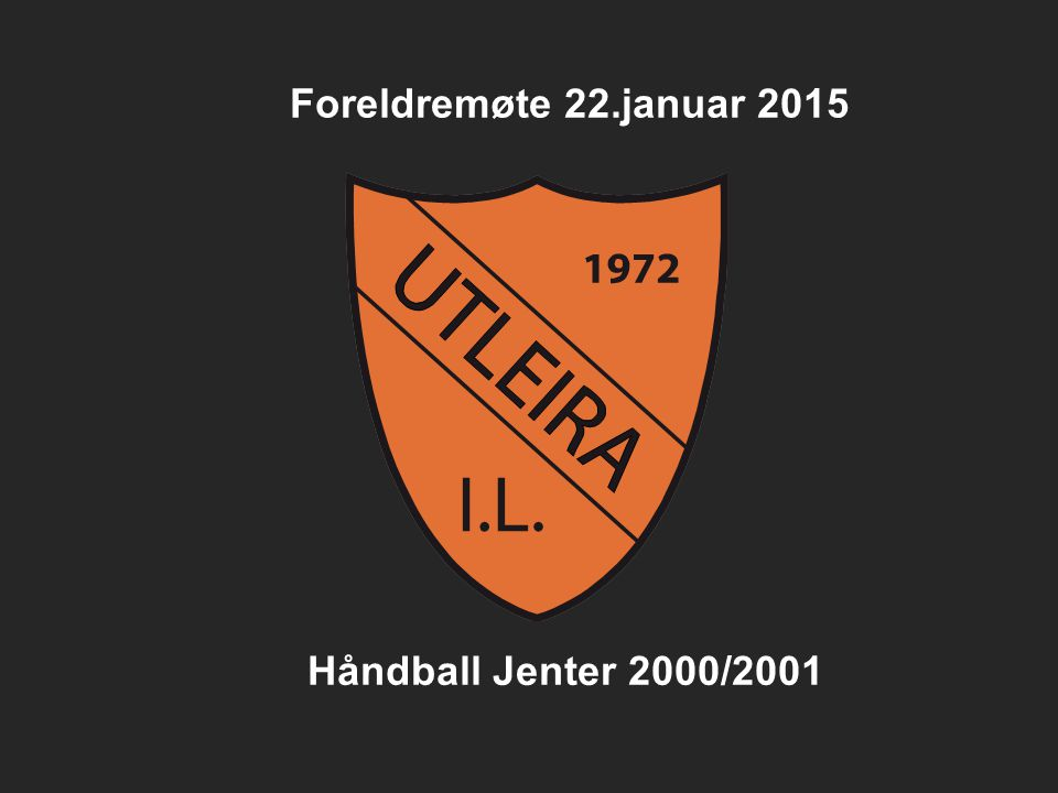 Foreldremøte 22.januar 2015 Håndball Jenter 2000/2001