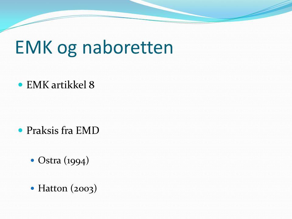 EMK og naboretten EMK artikkel 8 Praksis fra EMD Ostra (1994) Hatton (2003)